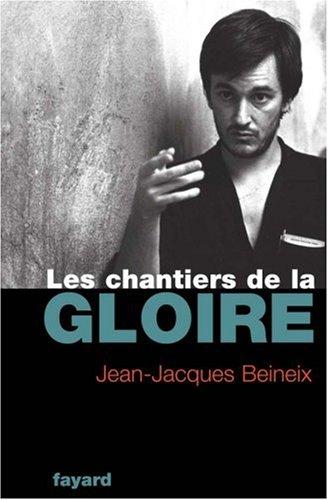 Les Chantiers de la gloire par Jean-Jacques Beineix