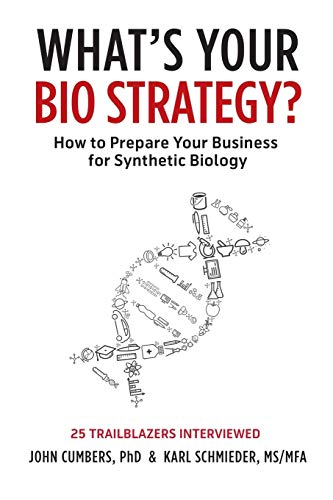 What's Your Bio Strategy?: How to Prepare Your Business for Synthetic Biology