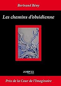 Les chemins d'obsidienne par Bertrand Bény