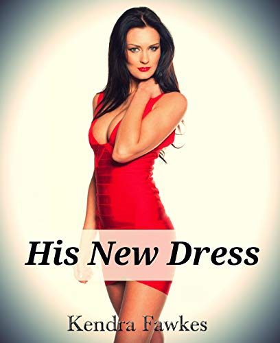 His New Dress (Crossdressing, Feminization) (English Edition)