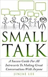Small Talk: A Success Guide For All Introverts To Making Great Conversations With Anyone (English Edition)