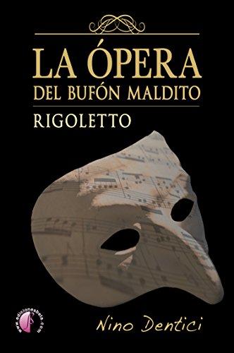 La ópera del bufón maldito: Rigoletto (Ensayo) eBook: Nino Dentici ...