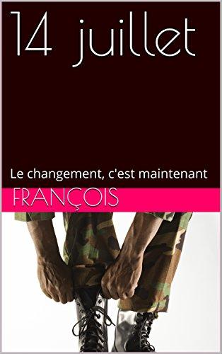Livre 14 juillet: Le changement, c'est maintenant pdf