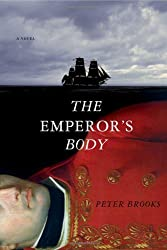 The Emperor's Body: A Novel by Peter Brooks (2011-02-07)