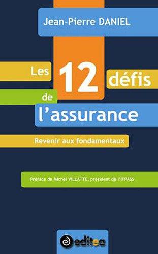 Les 12 défis de l'assurance : Revenir aux fondamentaux par Jean-Pierre Daniel