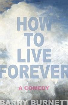 How To Live Forever (A Comedy) (English Edition) par [Burnett, Barry]