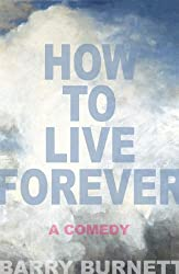 How To Live Forever (A Comedy) (English Edition)