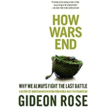 How Wars End: Why We Always Fight the Last Battle
