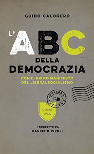 L'Abc della democrazia: Con il primo manifesto del liberalsocialismo di Guido Calogero