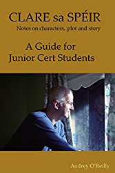 Clare sa Spéir - Masterclass on character, plot and story - A Guide for Junior Cert Students: A Masterclass by Writer/Director Audrey O'Reilly. Includes ... (Audrey O'Reilly Film Masterclasses)