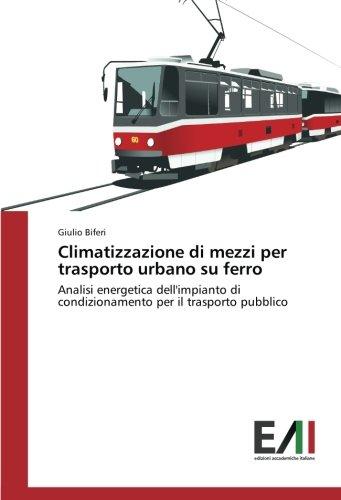 Climatizzazione di mezzi per trasporto urbano su ferro: Analisi energetica dell'impianto di condizionamento per il trasporto pubblico