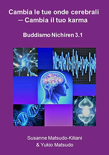 Cambia le tue onde cerebrali - Cambia il tuo Karma: Buddismo Nichiren 3.1