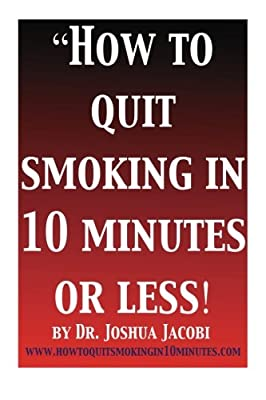 How to Quit Smoking in 10 Minutes or Less! by CreateSpace Independent Publishing Platform