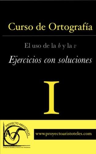 Curso de ortografía I - El uso de la b y la v - Ejercicios con soluciones: Volume 1 por Proyecto Aristóteles