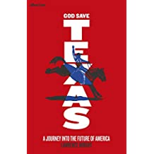 God Save Texas: A Journey into the Future of America