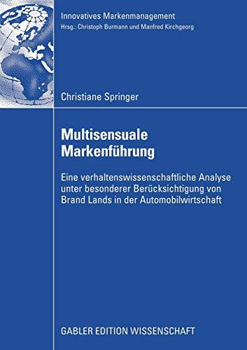 Multisensuale Markenführung: Eine verhaltenswissenschaftliche Analyse unter besonderer Berücksichtigung von Brand Lands in der Automobilwirtschaft (Innovatives Markenmanagement)
