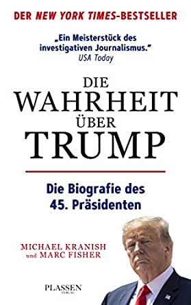 Die Wahrheit über Trump: Die Biografie des 45  Präsidenten