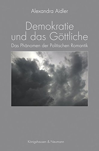 Demokratie und das Göttliche: Das Phänomen der Politischen Romantik (Epistemata Philosophie)