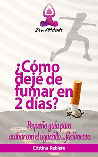 ¿Cómo dejé de fumar en 2 días?: Pequeña guía para acabar con el cigarrillo ... fácilmente. (Zen Attitude n 3)