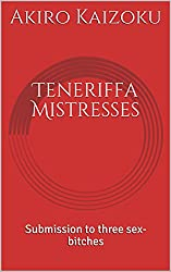 Teneriffa Mistresses: Submission to three sex-bitches (English Edition)