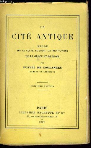 La Cité antique - Étude sur le culte, le droit, les institutions de la Grèce et de Rome par Fustel de Coulanges