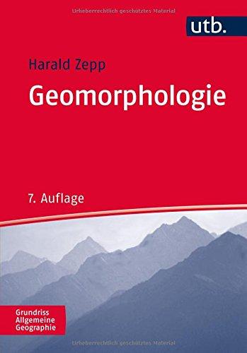 Geomorphologie: Eine Einführung (Grundriss Allgemeine Geographie, Band 2164)