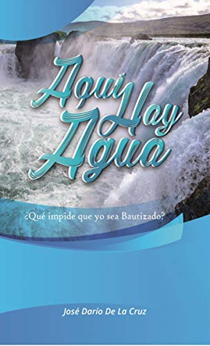 Aquí hay agua: ¿Qué impide que yo sea bautizado? eBook: Jose Dario ...