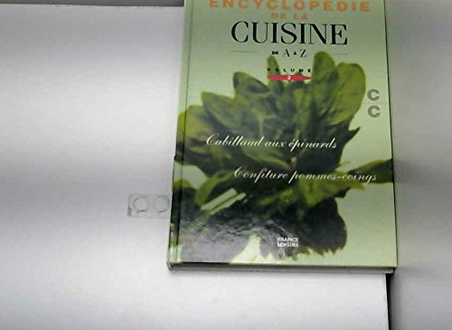 Encyclopédie de la Cuisine de A à Z - Volume 2 - De Cabillaud aux Epinards à Confiture Pomme-Coings