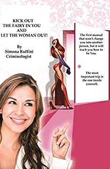 Kick out the Fairy in You and let the Woman out (English Edition) di [Simona Ruffini]
