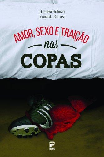 Amor, sexo e traição nas copas (Portuguese Edition) por Leonardo Bertozzi