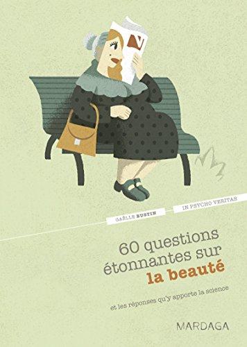 Lire 60 questions étonnantes sur la beauté et les réponses qu'y apporte la science: Un question-réponse sérieusement drôle pour déjouer les clichés ! (In psycho veritas t. 5) epub, pdf