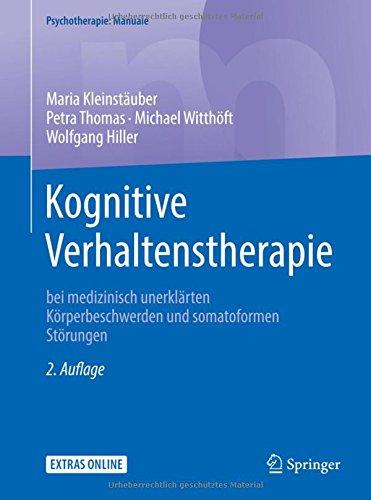 Kognitive Verhaltenstherapie bei medizinisch unerklärten Körperbeschwerden und somatoformen Störungen (Psychotherapie: Manuale)