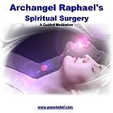Archangel Raphael's Spiritual Surgery