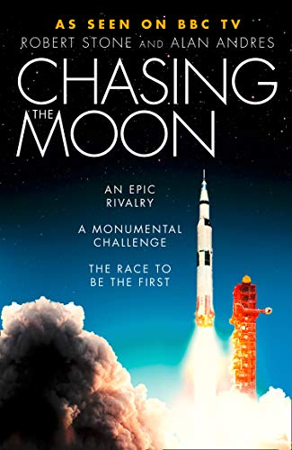 Chasing the Moon : The Story of the Space Race - from Arthur C. Clarke to the Apollo landings