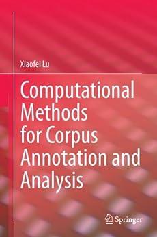 Computational Methods for Corpus Annotation and Analysis par [Lu, Xiaofei]