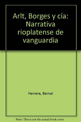 Arlt, Borges y cia: Narrativa rioplatens...