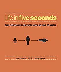 Life in Five Seconds: Over 200 Stories for Those With No Time to Waste by Matteo Civaschi (8-Nov-2012) Hardcover