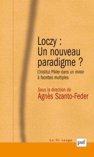 Loczy : un nouveau paradigme ? : L'Institut Pikler dans un miroir à facettes multiples par Agnès Szanto-Feder