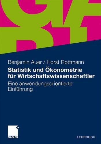 Statistik und Ökonometrie für Wirtschaftswissenschaftler: Eine anwendungsorientierte Einführung by Benjamin Auer (2010-09-28)