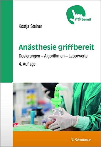 Anästhesie griffbereit: Dosierungen - Algorithmen - Laborwerte - griffbereit