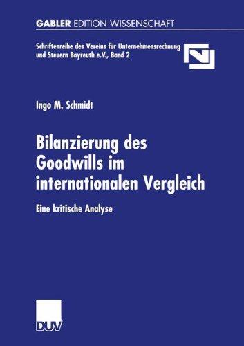 Bilanzierung des Goodwills im Internationalen Vergleich: Eine Kritische Analyse (Unternehmensrechnung & Steuern Bayreuth e.V., Band 2)