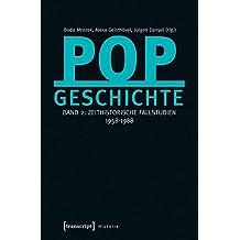 Popgeschichte: Band 2: Zeithistorische Fallstudien 1958-1988 (Histoire)