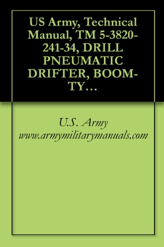US Army, Technical Manual, TM 5-3820-241-34, DRILL PNEUMATIC DRIFTER, BOOM-TYPE, CRAWLER MTD, SELF-PROPELLED (JOY RAM-MS-5/450A-DR) (NSN 3820-00-445-3766), military manauals (English Edition)