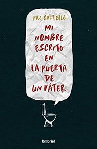 Mi nombre escrito en la puerta de un váter par Paz Castelló
