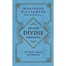 By Williamson, Marianne ( Author ) [ The Law of Divine Compensation: On Work, Money, and Miracles By Nov-2012 Hardcover