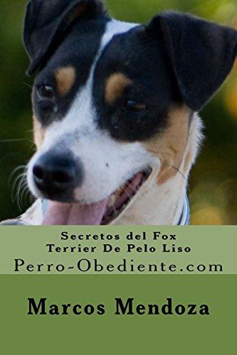 Secretos del Fox Terrier De Pelo Liso: Perro-Obediente.com por Marcos Mendoza
