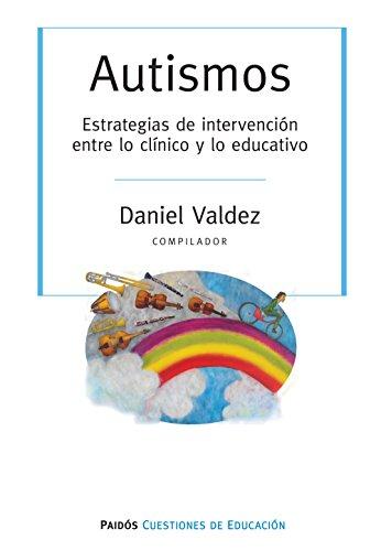 Autismos. Estrategias de intervención entre lo clínici y lo educativo: Autismos. Estrategias de intervención entre lo clínici y lo educativo por Daniel Valdez