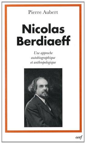 Nicolas Berdiaeff : Une approche autobiographique et anthropologique
