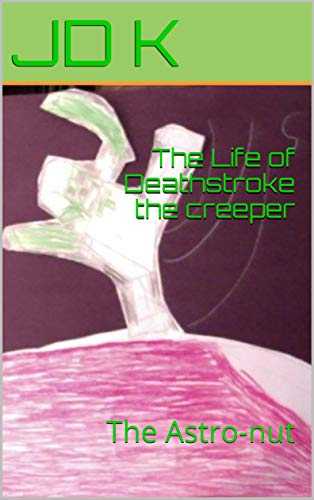 The Life of Deathstroke the creeper: The Astro-nut (English Edition)