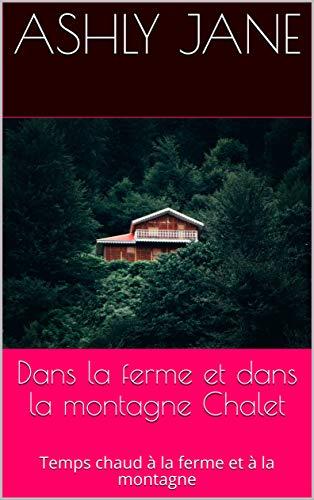 Couverture du livre Dans la ferme et dans la montagne Chalet: Temps chaud à la ferme et à la montagne